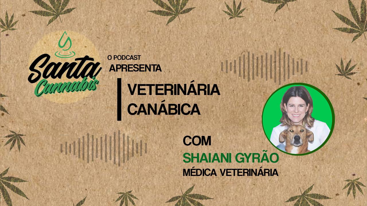 Medicina Veterinária Canábica, com Shaiani Gyrão [Podcast 008]