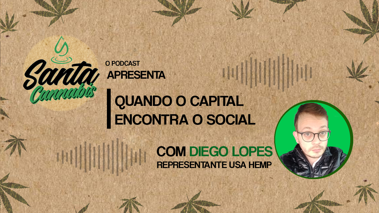 Cannabis: é possível unir o capital com o social [Podcast 007]